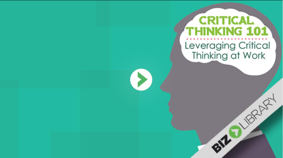 Critical Thinking 101: Leveraging Critical Thinking at Work